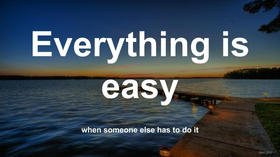 everything is easy when someone else has to do it ravi sagar
