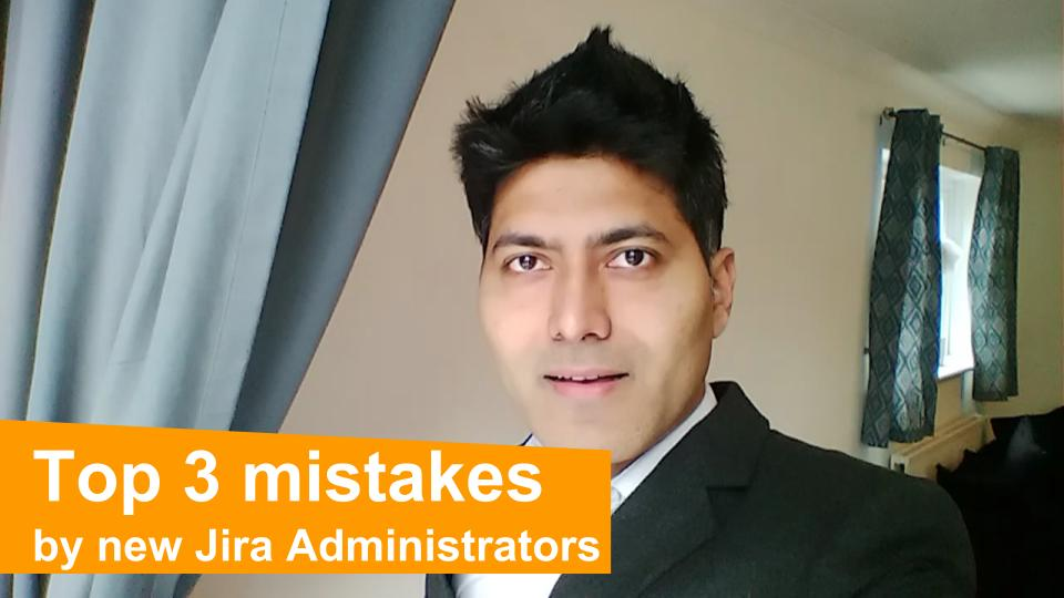 Top 3 mistakes by Jira Administrators